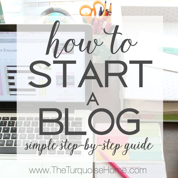How to Start a Blog: Step-by-Step Guide | TheTurquoiseHome.com