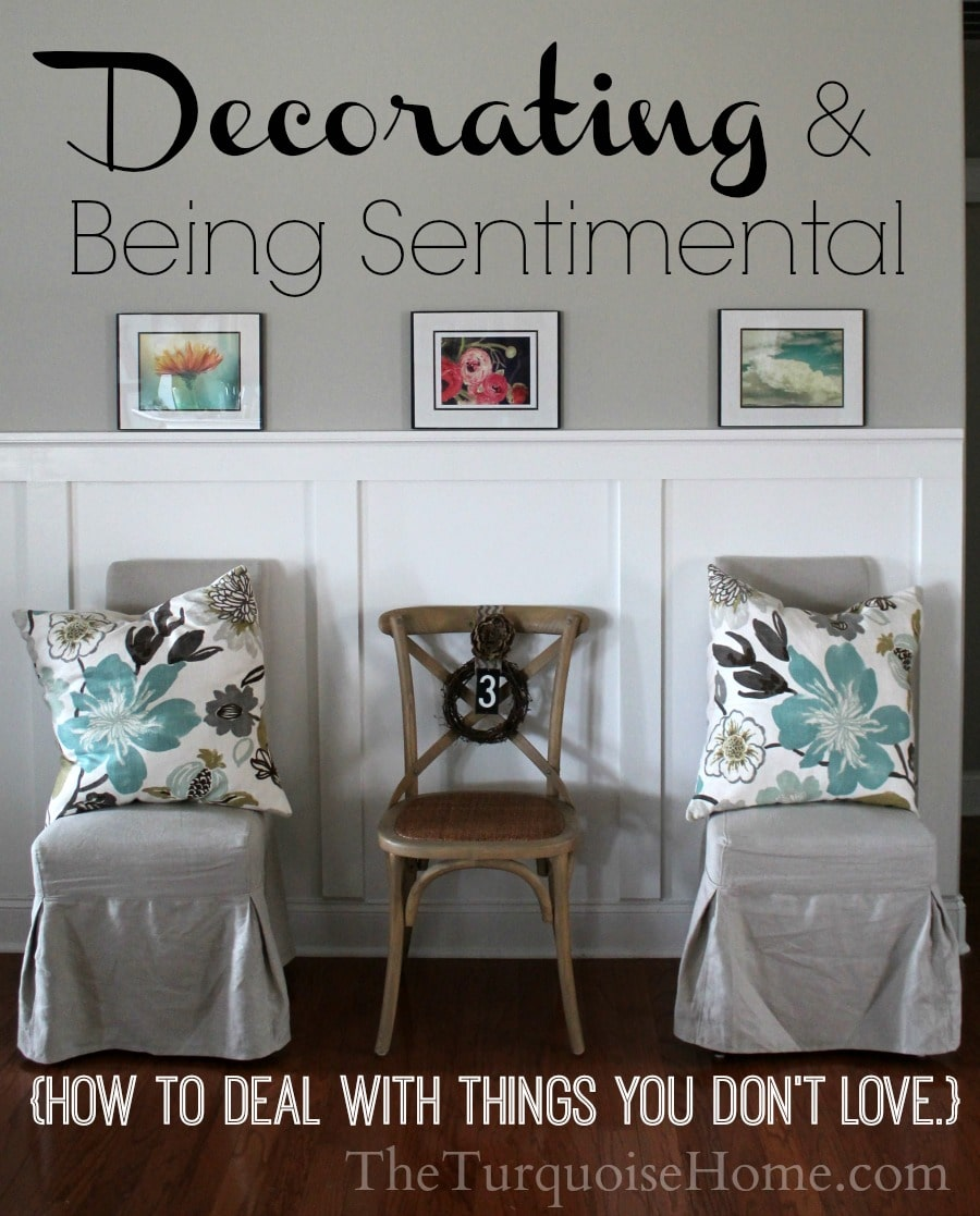 Decorating and Being Sentimental {How to deal with things you don't love.}