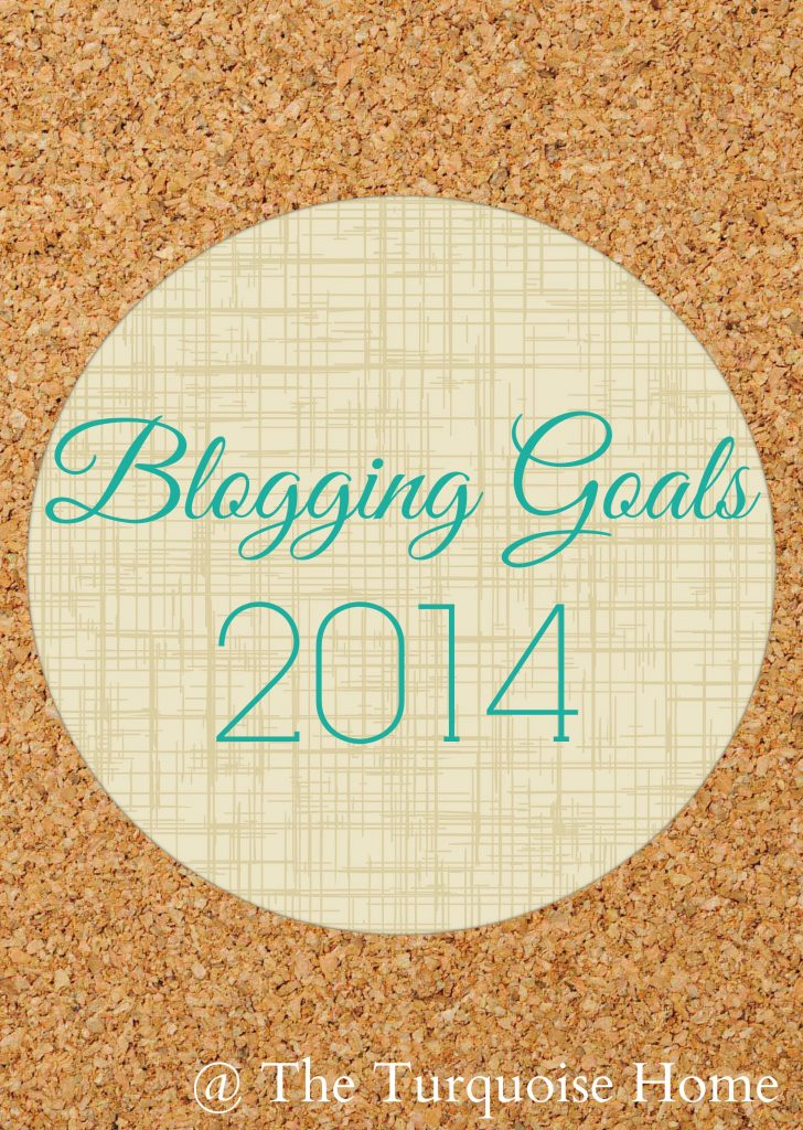 Blogging Goals 2014 at The Turquoise Home