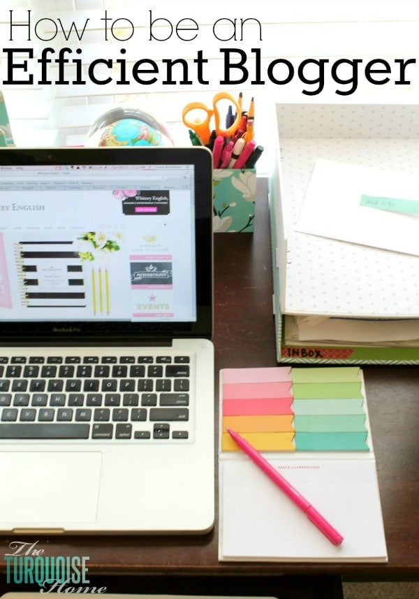 How to Be An Efficient Blogger | TheTurquoiseHome.com