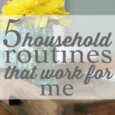 5 Household Routines that Work for Me | TheTurquoiseHome.com