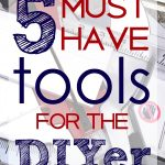 5 Must Have Tools for the DIYer