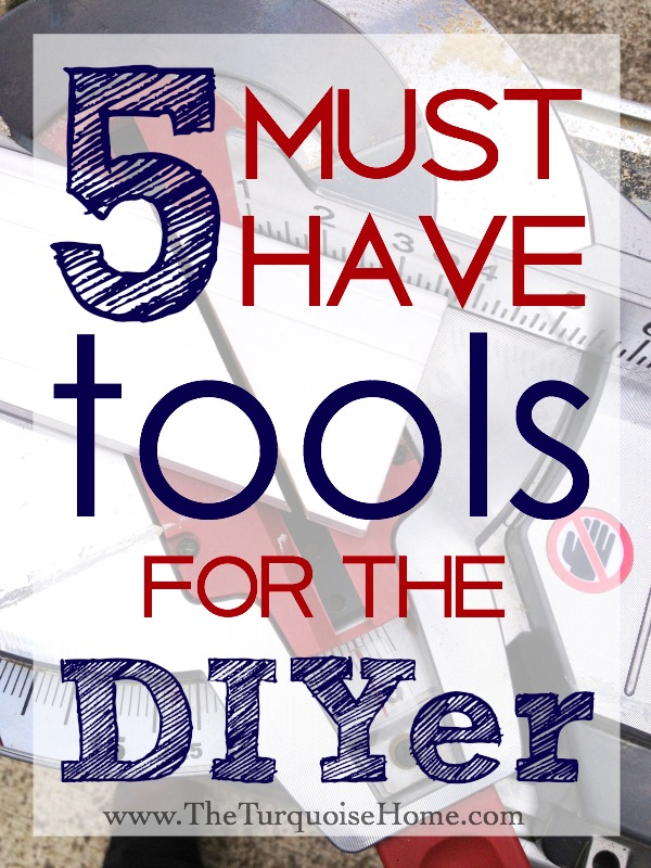 5 Must-have Tools for the DIYer | TheTurquoiseHome.com
