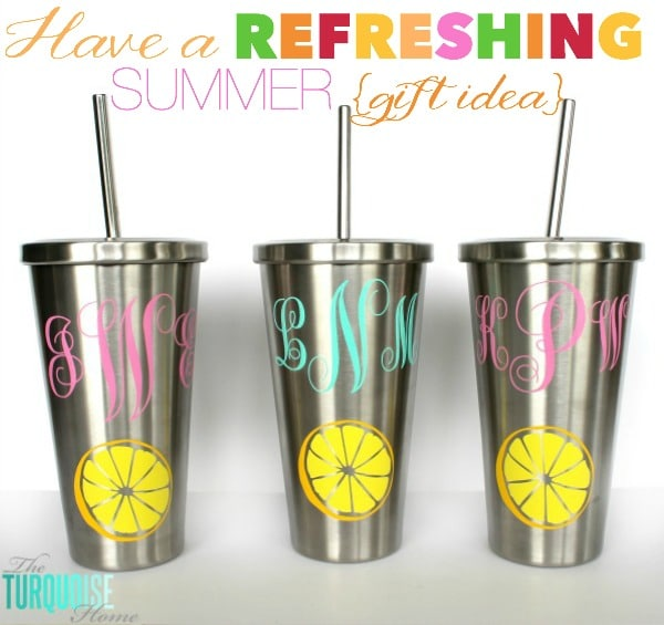 Great Summer Gift Idea!! Have a Refreshing Summer (monogramed cup gift idea) - perfect for teachers or anyone else who needs a great cup this summer! :) | All the details at TheTurquoiseHome.com
