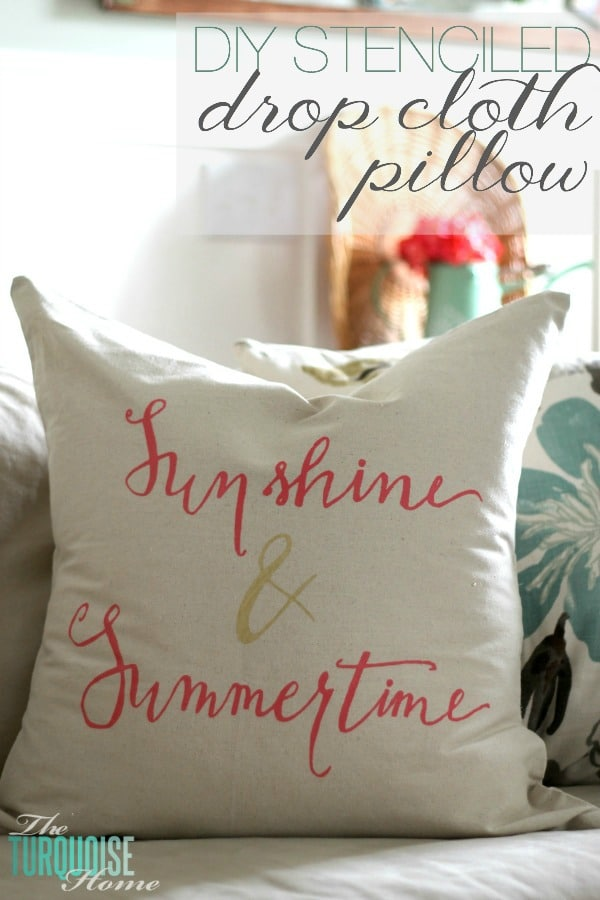 Sunshine and Summertime! It's a pretty, DIY stenciled drop-cloth pillow tutorial at TheTurquoiseHome.com. I love the pretty pink and gold pops of color and the fun hand-lettered stencil!