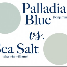 Sea Salt vs. Palladian Blue – How to Choose a Paint Color without Regrets