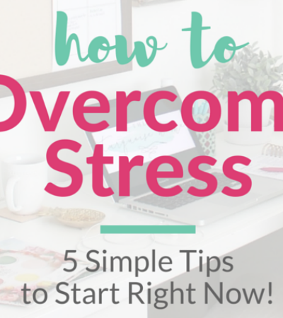 How to Overcome Stress and Overwhelm | 5 Simple Tips to Start Right Now! | TheTurquoiseHome.com