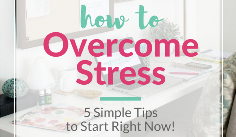 How to Overcome Stress and Overwhelm