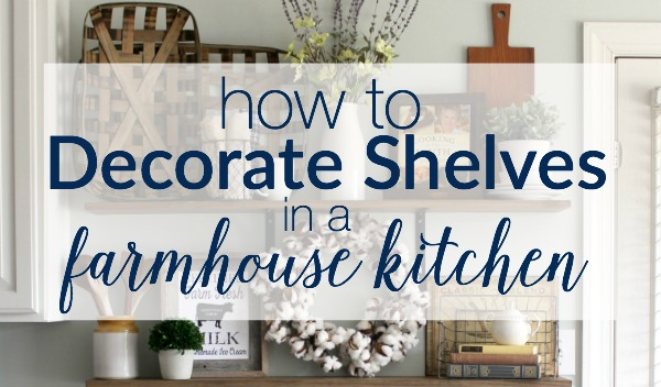 How to Decorate Shelves in a Farmhouse Kitchen