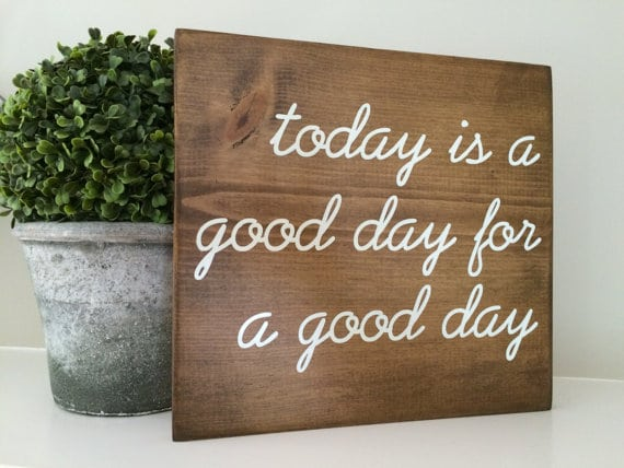 Today is a Good Day for a Good Day | Top 15 Gifts for the Inspirational Wall Art Lover