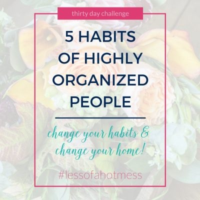 5 Habits of Highly Organized People | Day 14: 30 Days to Less of a Hot Mess