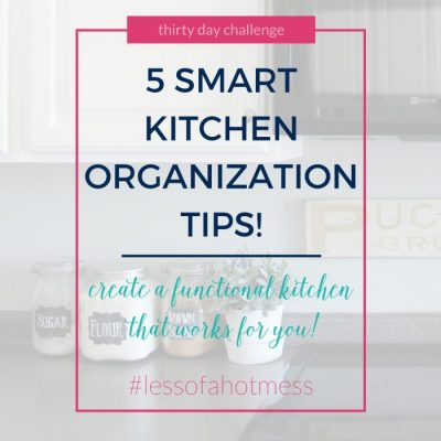5 Smart Kitchen Organization Tips  | Day 12: 30 Days to Less of a Hot Mess