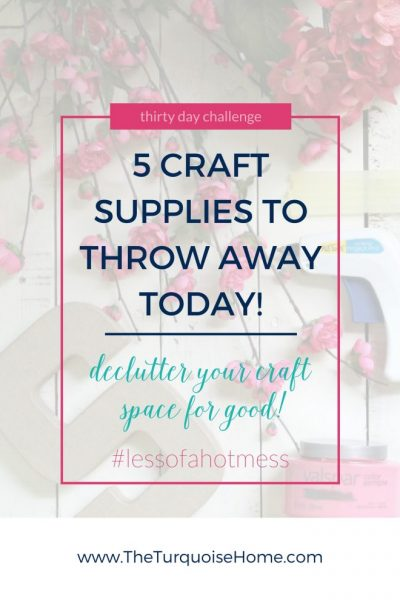 5 Craft Supplies to Throw Away Today!! | 30 Days to Less of a Hot Mess