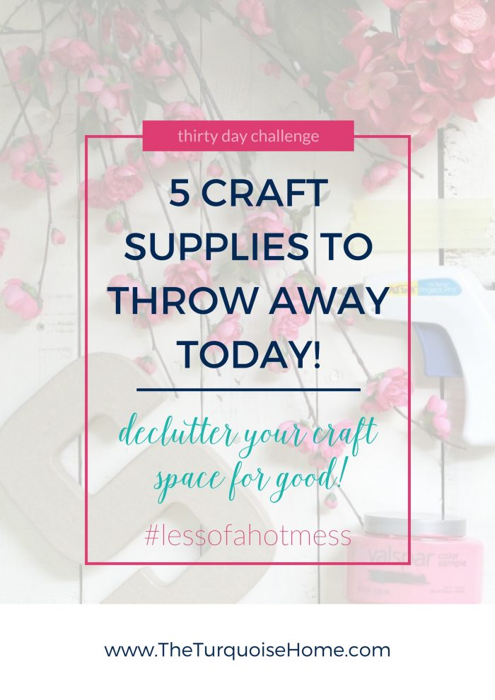 5 Craft Supplies to Throw Away Today! | Day 11: 30 Days to Less of a Hot Mess