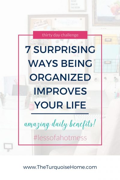 7 Surprising Ways Being Organized Improves Your Life   30 Days to Less of a Hot Mess Challenge