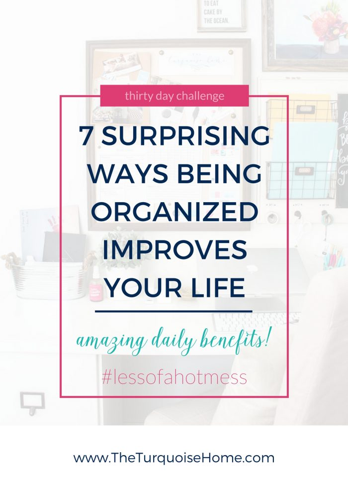 7 Surprising Ways Being Organized Improves Your Life | 30 Days to Less of a Hot Mess Challenge
