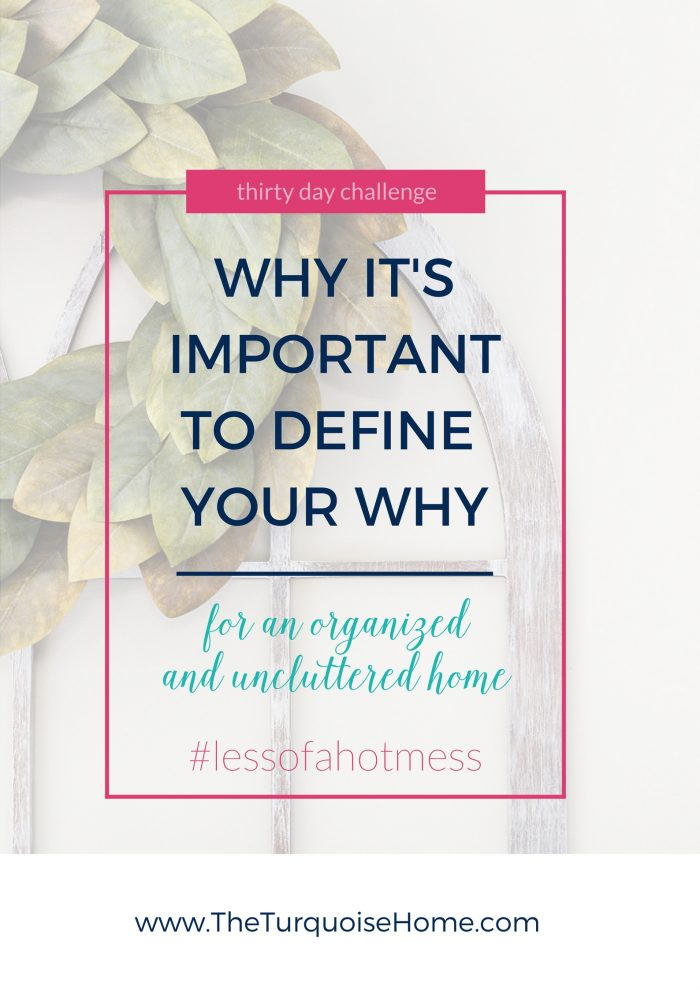 Defining Your Why for an Organized Home | Day 1: 30 Days to Less of a Hot Mess