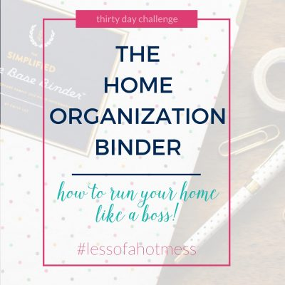 The Home Organization Binder: how to run your home like a boss! | 30 Days to Less of a Hot Mess