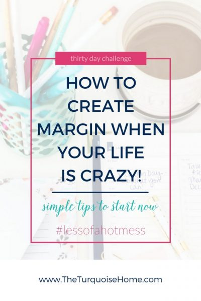 How to Create Margin When Your Life is Crazy!   30 Days to Less of a Hot Mess Challenge
