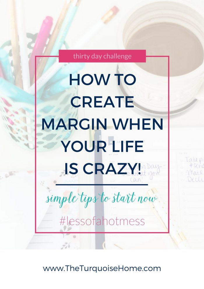 How to Create Margin When Your Life is Crazy! | 30 Days to Less of a Hot Mess Challenge