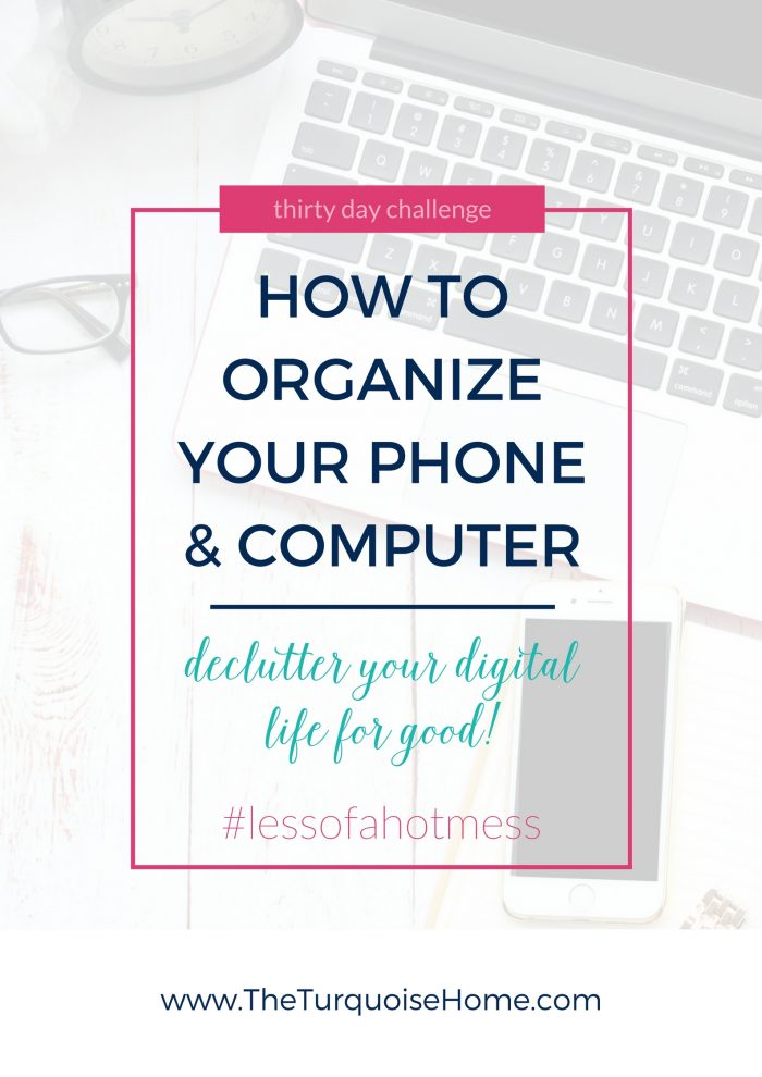 How to Organize your Phone and Computer | Day 15: 30 Days to Less of a Hot Mess