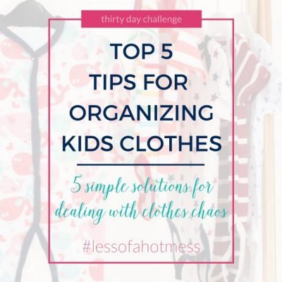 Top 5 Tips for Kids Clothes Organization | Day 28: 30 Days to Less of a Hot Mess