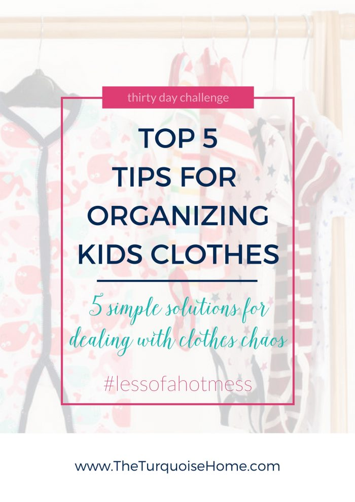 Top 5 Tips for Kids Clothes Organization | 30 Day to Less of a Hot Mess Challenge
