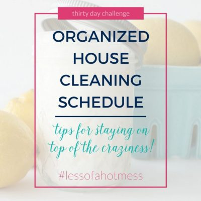 An Organized House Cleaning Schedule | Day 6: 30 Days to Less of a Hot Mess