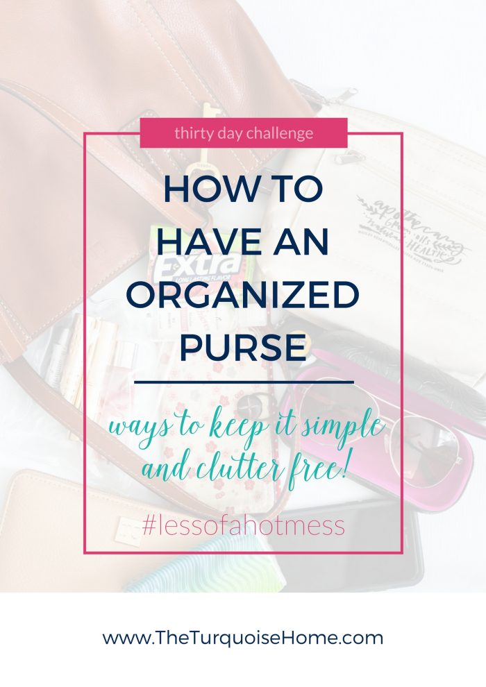 How to have an organized purse! Steps to keep it simple and clutter free. Purse organization is awesome!! | 30 Days to Less of a Hot Mess