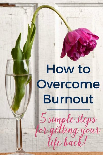#4 was surprisingly my favorite! How to Overcome Burnout: 5 simple steps to get your life back!