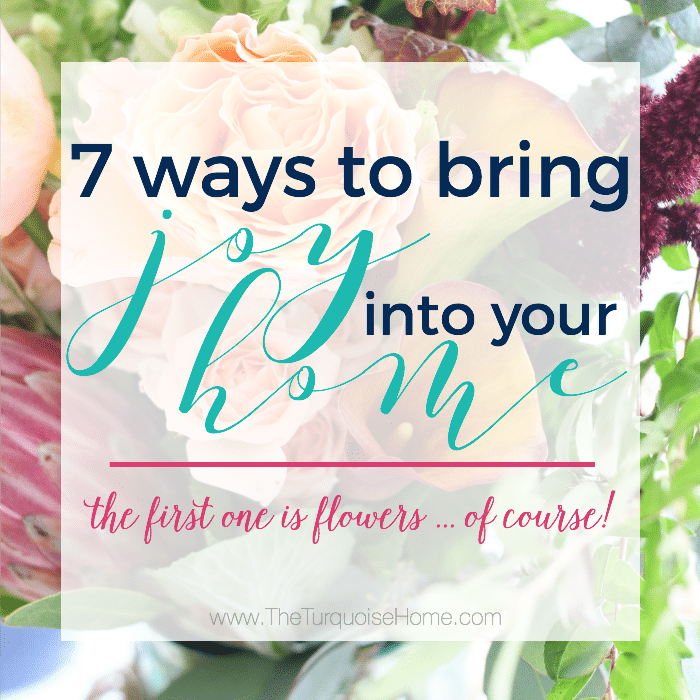 7 Ways to Bring Joy into your Home