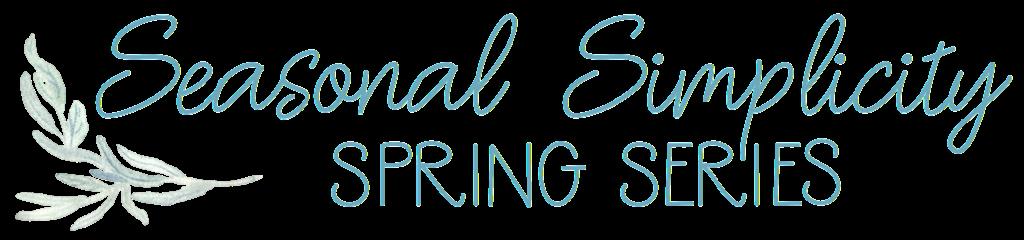 Seasonal Simplicity Spring Series