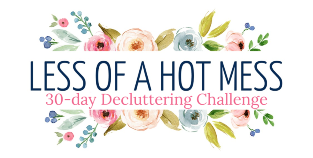 Less of a Hot Mess 30-Day Decluttering Challenge