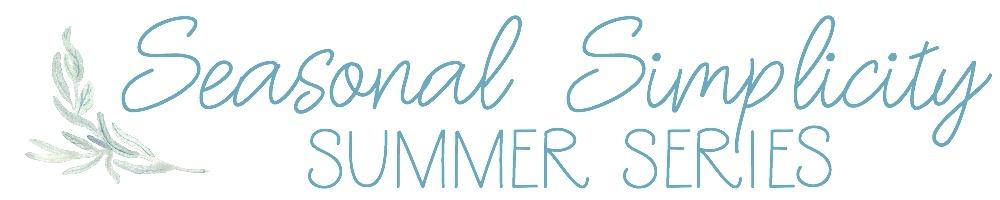Seasonal Simplicity Summer Series